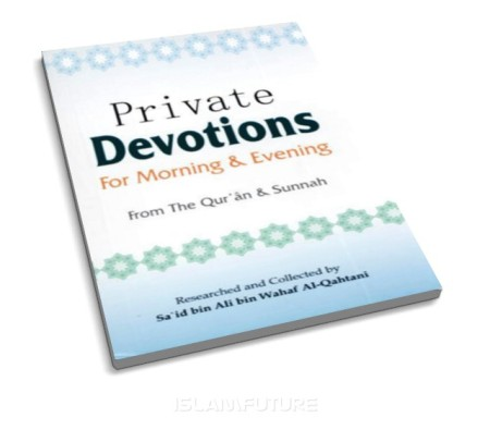 http://futureislam.files.wordpress.com/2011/10/private-devotions-for-morning-and-evening-from-the-qur-an-and-sunnah.jpg?w=450&h=395